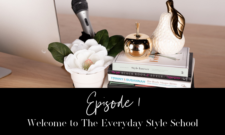 Ep. 01 Welcome to the Everyday Style School Podcast