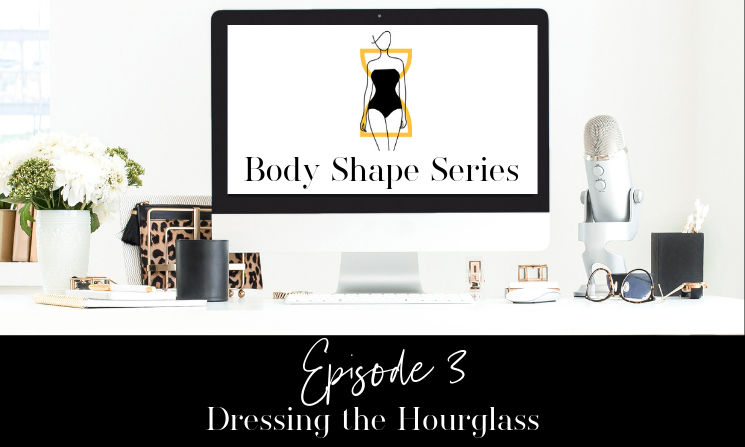 Ep. 03 Dressing the Hourglass Body Type