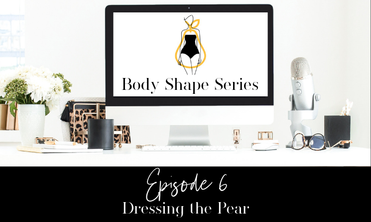 Ep. 06 Dressing the Pear Body Type