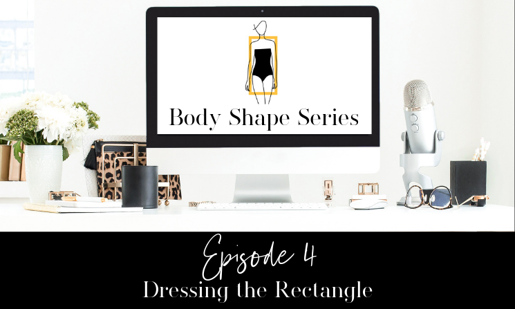 Ep. 04 Dressing the Rectangle Body Type