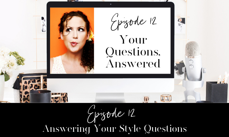 Ep. 12 – Your Style Questions Answered