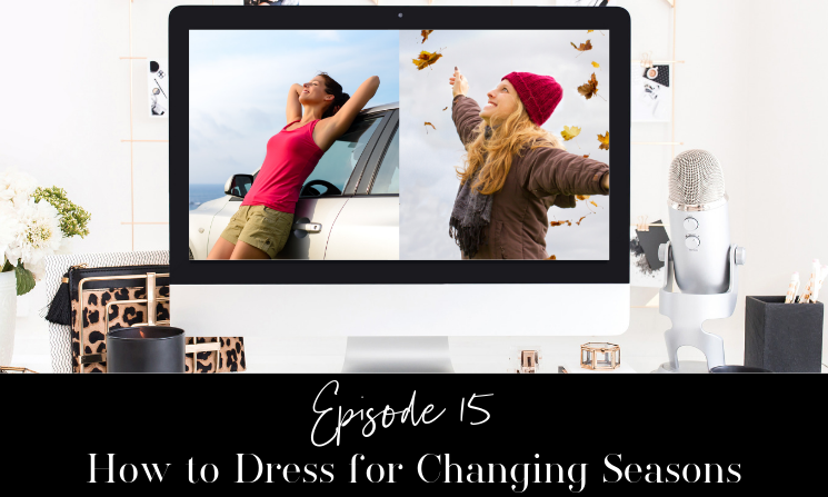 Ep 15 How to Dress for Changing Seasons