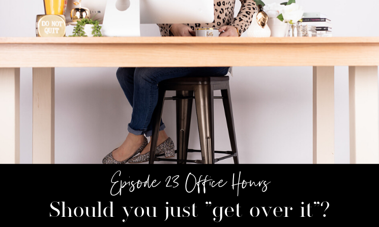 "Office Hours- Should you just ""get over it""?"