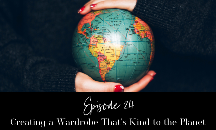 Ep 24 Creating a Wardrobe That's Kind to the Planet