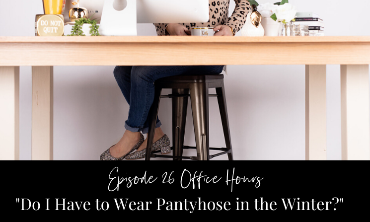 """Ep 26 Office Hours """"Do I Have to Wear Pantyhose in the Winter?"""""""