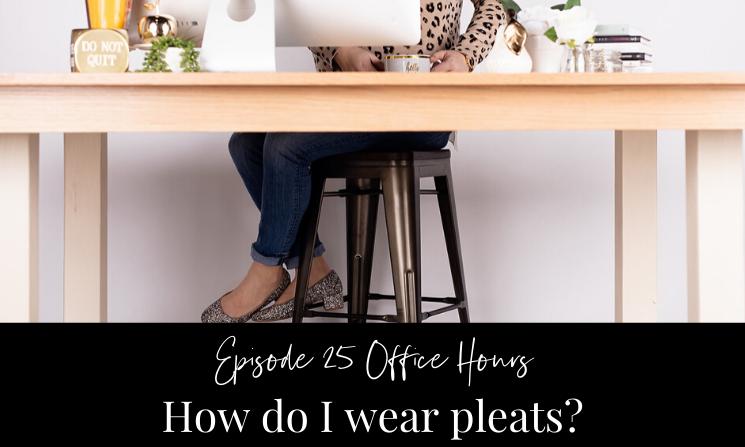 "Ep 25 Office Hours ""How Do I Wear Pleats?"""