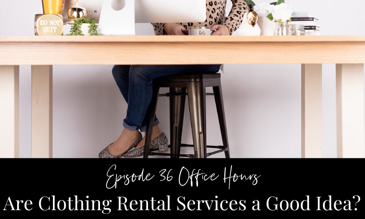 Ep 36 Office Hours Are Clothing Rental Services a Good Idea?