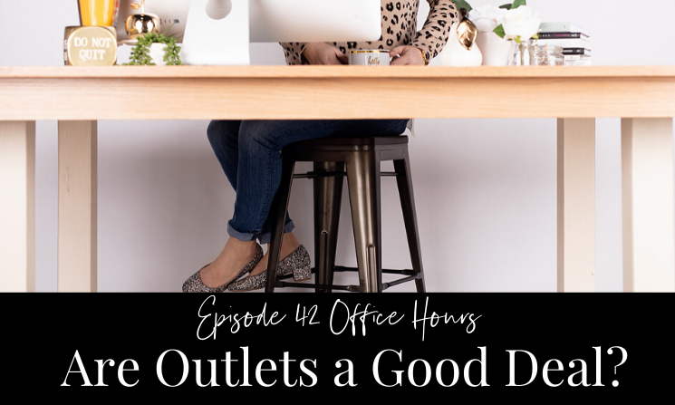 Ep 42 Office Hours Are Outlets a Good Deal?