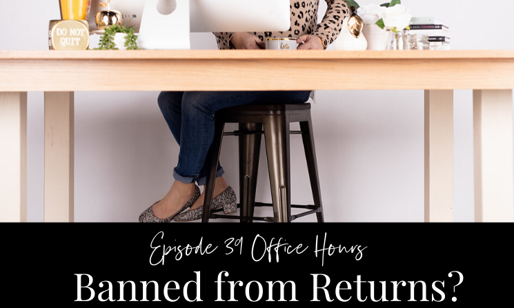 Ep 39 Office Hours Banned from Returns?