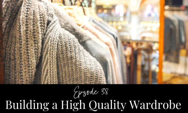 Ep 38 Building a High Quality Wardrobe