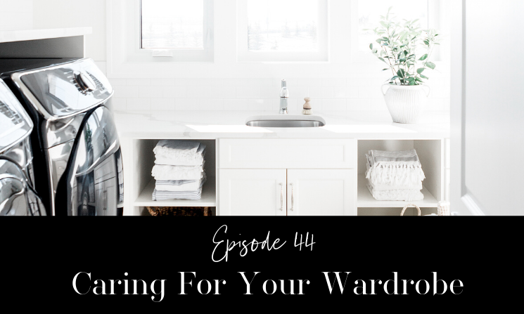 Ep 44 Caring For Your Wardrobe