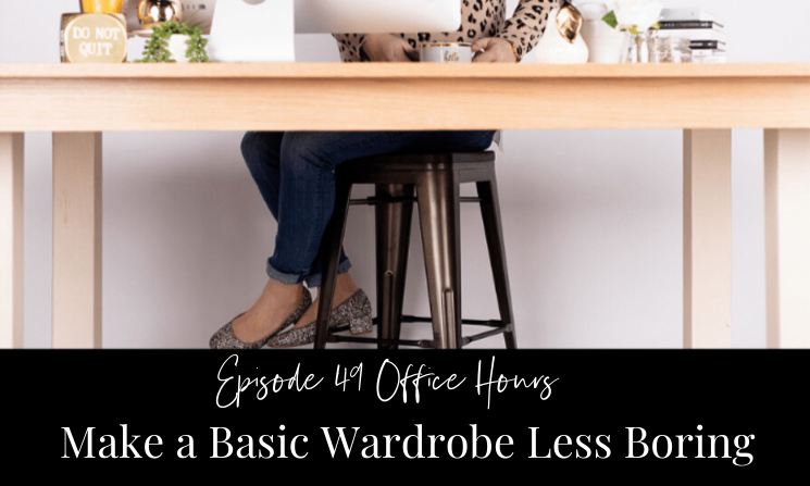 Ep 49 Office Hours Make a Basic Wardrobe Less Boring