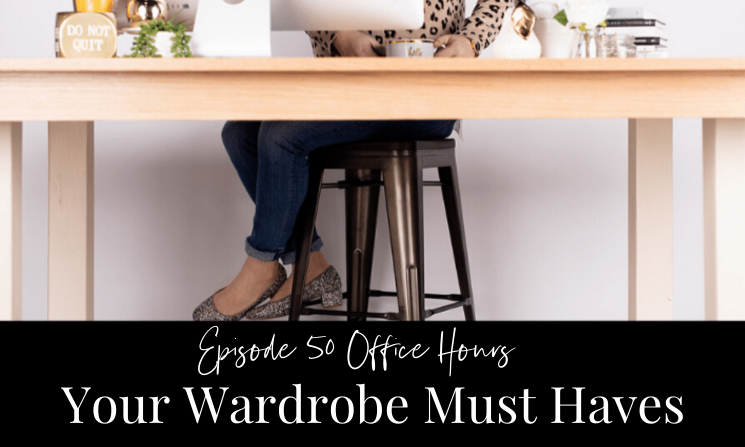 Ep 50 Office Hours Your Wardrobe Must Haves