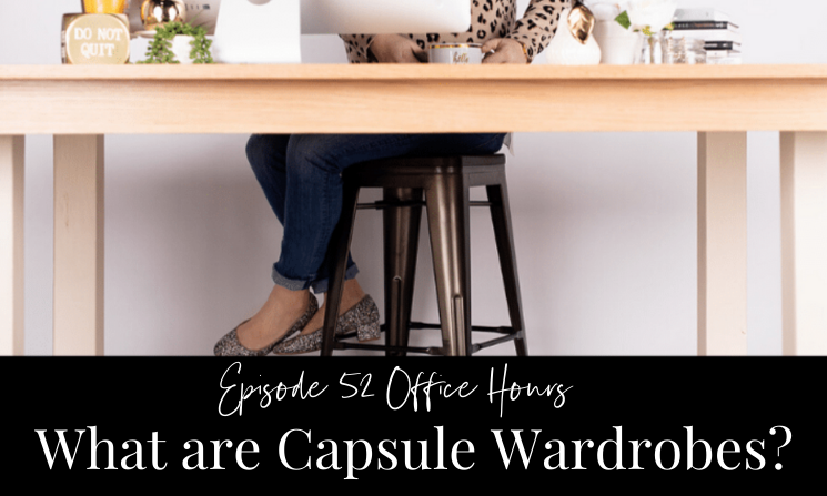 Ep 52 Office Hours What are Capsule Wardrobes?