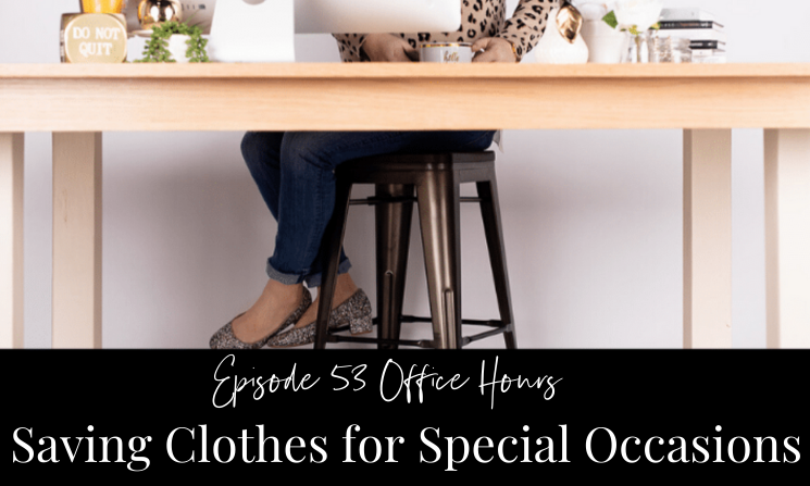 Ep 53 Office Hours Saving Clothes for Special Occasions