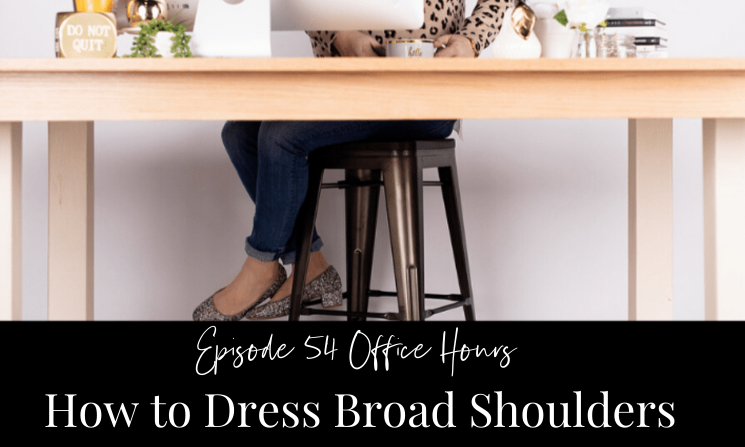 Ep 54 Office Hours How to Dress Broad Shoulders