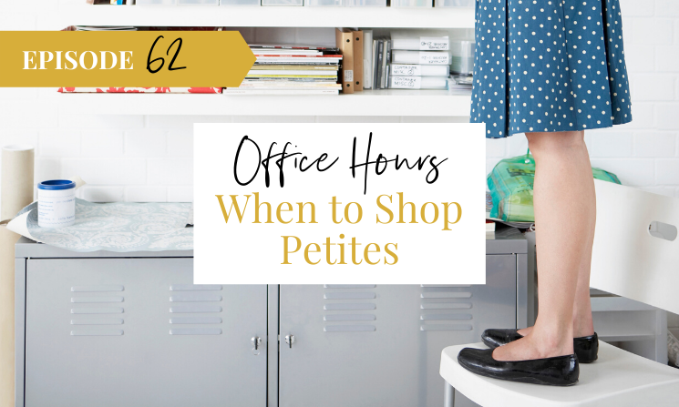 Ep 62 When to Shop Petites