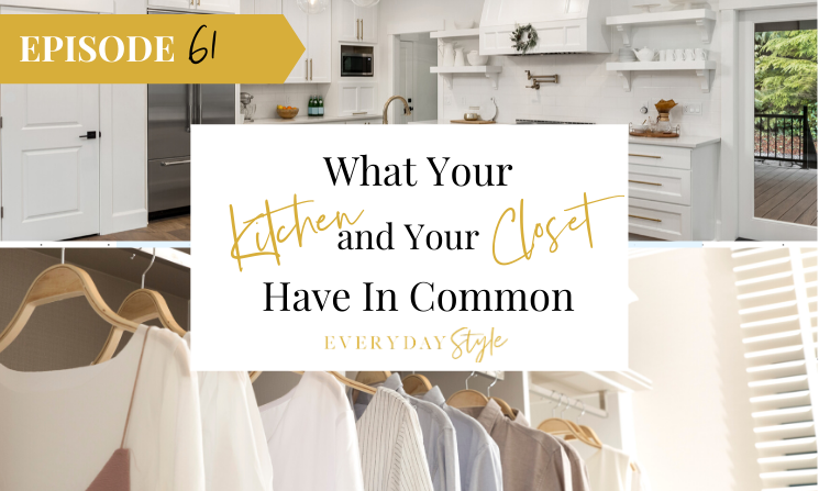 Ep 61 What Your Kitchen and Closet Have In Common