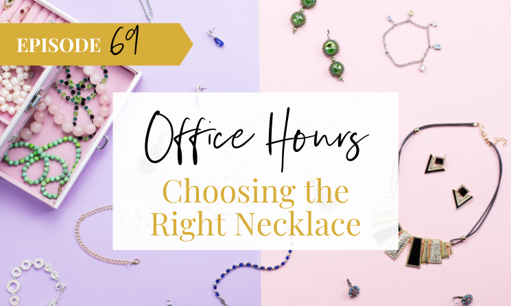 Ep 69 How to Choose the Right Necklace