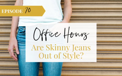 Ep 70 Are Skinny Jeans Out of Style?