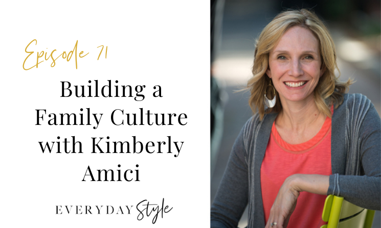 Ep 71 Creating a Family Culture with Kimberly Amici
