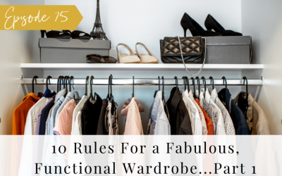 Ep 75  10 Rules for a Fabulous, Functional Wardrobe – Part 1