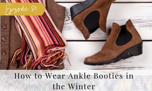 Ep 80 How to Wear Ankle Boots In The Winter