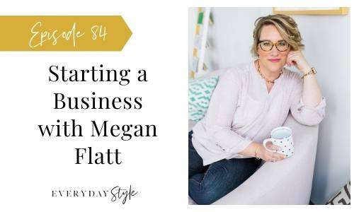 Ep 84 Starting a Business with Megan Flatt