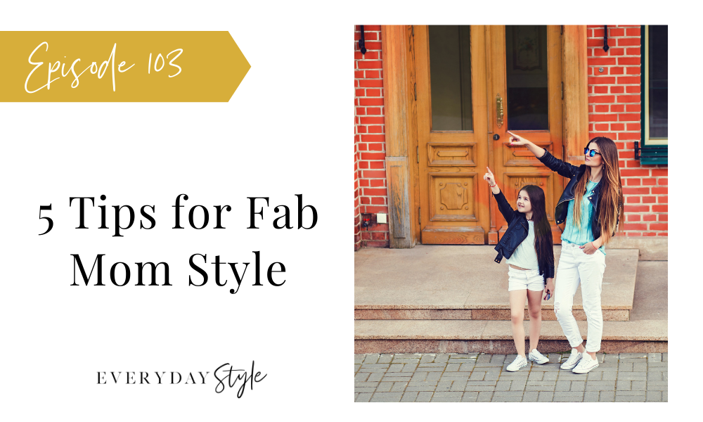 5 Tips for Fab Mom Style
