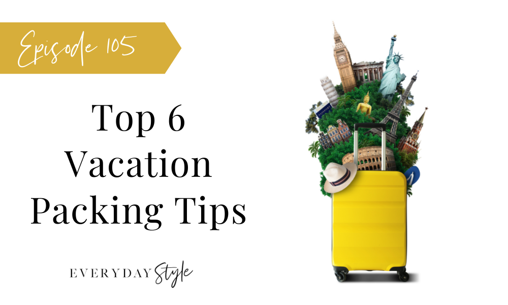 Top 6 Vacation Packing Tips