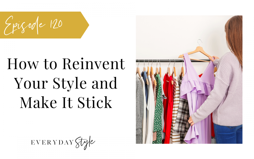 How to Reinvent Your Style and Make It Stick